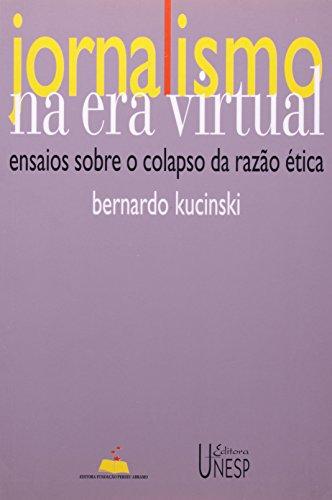 Jornalismo na Era Virtual -ensaios sobre o colapso da razão ética, livro de Bernardo Kucinski