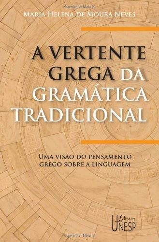 A Vertente Grega da Gramática Tradicional - uma visão do pensamento Grego sobre a linguagem, livro de Maria Helena de Moura Neves