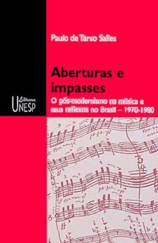 Aberturas e impasses - o pós-modernismo na música e seus reflexos no Brasil - 1970-1980, livro de Paulo de Tarso Salles