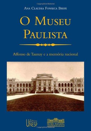 O Museu Paulista - Affonso de Taunay e a memória nacional, livro de Ana Cláudia Fonseca Brefe