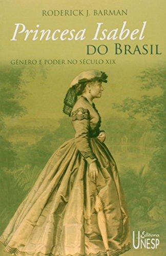 Princesa Isabel do Brasil - gênero e poder no século XIX, livro de Roderick J. Barman