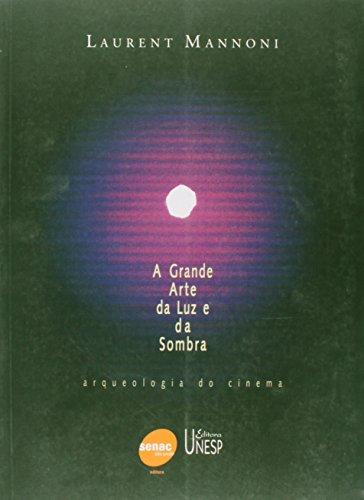 A Grande Arte da Luz e da Sombra - arqueologia do cinema, livro de Laurent Mannoni