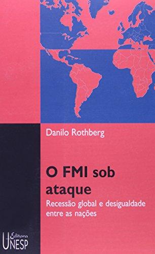 O FMI sob Ataque - recessão global e desigualdade entre as nações, livro de Danilo Rothberg
