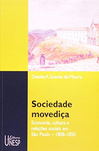 Sociedade Movediça - economia, cultura e relações sociais em São Paulo 1808-1850, livro de Denise A. Soares de Moura
