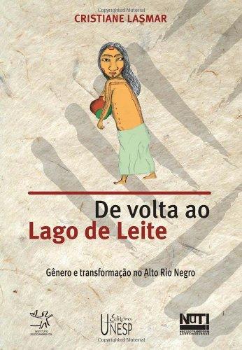 De volta ao lago de leite - gênero e transformação no Alto Rio Negro, livro de Cristiane Lasmar