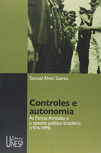 Controles e autonomia - as forças armadas e o sistema político brasileiro (1974 - 1999), livro de Samuel Alves Soares