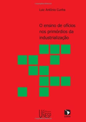 O ensino de ofícios nos primórdios da industrialização, livro de Luiz Antonio Cunha