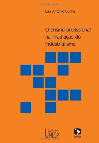 O ensino profissional na irradiação do industrialismo, livro de Luiz Antonio Cunha