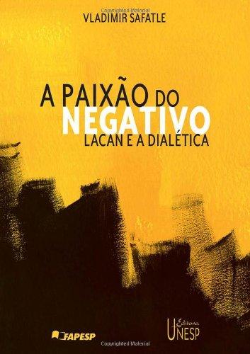 A Paixão do Negativo - Lacan e a dialética, livro de Vladimir Safatle
