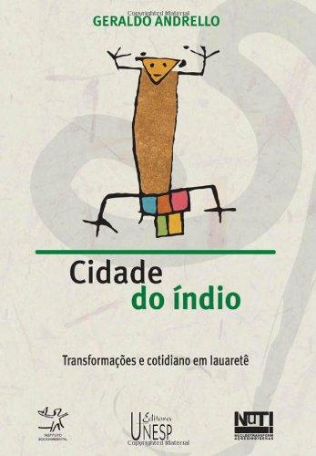 Cidade do índio - transformações e cotidiano em Iauaretê, livro de Geraldo Andrello