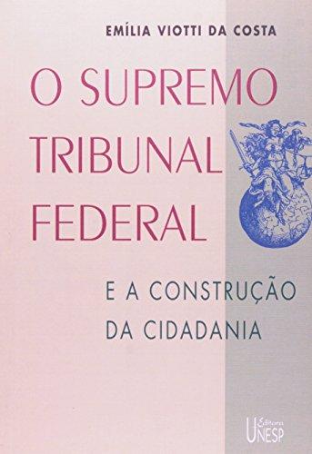 O Supremo Tribunal Federal - e a construção da cidadania, livro de Emília Viotti da Costa
