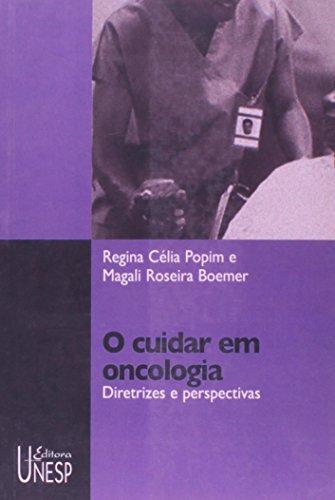 O Cuidar em Oncologia - diretrizes e perspectivas, livro de Regina Célia Popim, Magali Roseira Boemer