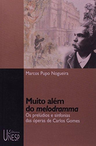 Muito Além do Melodramma - os prelúdios e as sinfonias das óperas de Carlos Gomes, livro de Marcos Pupo Nogueira