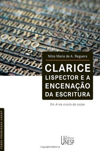 Clarice Lispector e a encenação da escritura - em a via crucis do corpo, livro de Nilze Maria de A. Reguera