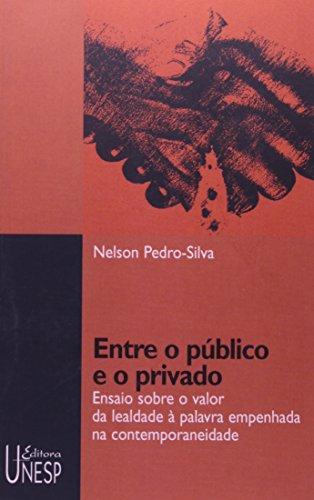 Entre o Público e o Privado - ensaio sobre o valor da lealdade à palavra empenhada na contemporaneidade, livro de Nelson Pedro da Silva