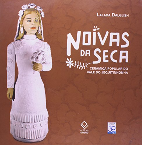 Noivas da Seca - cerâmica popular do Vale do Jequitinhonha, livro de Lalada Dalglish