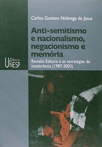 Anti-semitismo e Nacionalismo, Negacionismo e Memória - revisão editora e as estratégias da intolerância (1987-2003), livro de Carlos Gustavo Nóbrega de Jesus