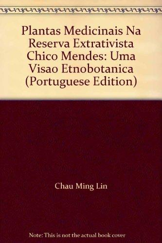 Plantas Medicinais na Reserva Extrativista Chico Mendes (Acre) - uma visão etnobotânica, livro de Lin Chau Ming