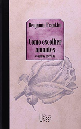 Como escolher amantes e outros escritos, livro de Benjamin Franklin
