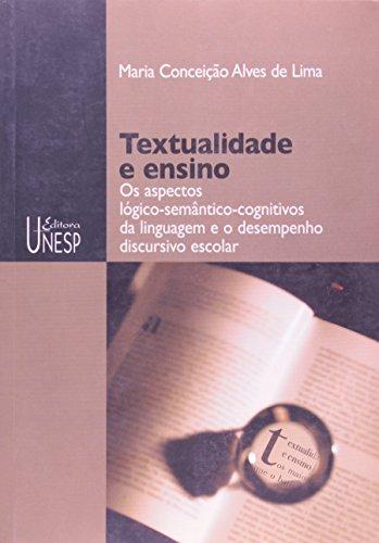 Textualidade e Ensino - os aspectos lógicos-semânticos-cognitivos da linguagem e o desempenho discursivo escolar, livro de Maria Conceição Alves de Lima