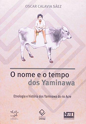 O Nome e o Tempo dos Yaminawa - etnologia e história dos Yaminawa do Rio Acre, livro de Oscar Calavia Sáez