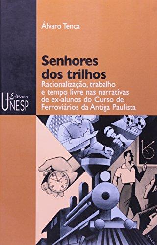 Senhores dos Trilhos - racionalização, trabalho e tempo livre nas narrativas de ex-alunos do Curso de Ferroviários da Antiga Paulista, livro de lvaro Tenca