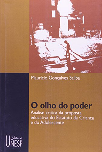 O Olho do Poder - análise crítica da proposta educativa do estatuto da criança e do adolescente, livro de Maurício Gonçalves Saliba