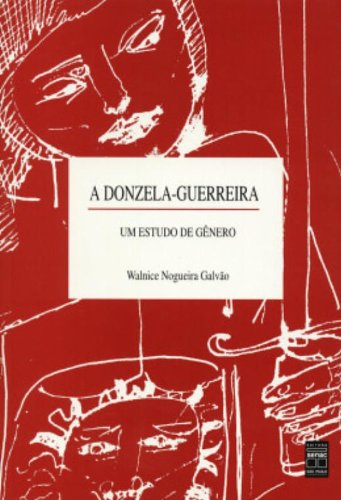 A Donzela-Guerreira. Um Estudo De Genero, livro de Walnice Nogueira Galvão
