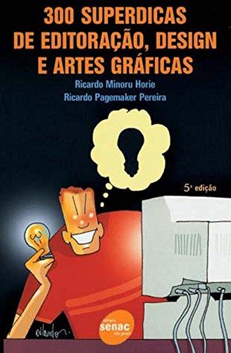 300 Superdicas De Editoração, Design E Artes Graficas, livro de Ricardo Pagemaker Pereira, Ricardo Minoru Horie