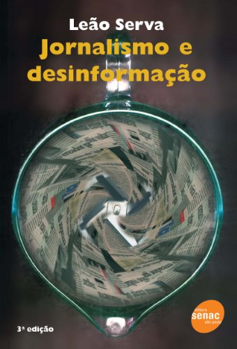 Jornalismo E Desinformação, livro de Leão Serva