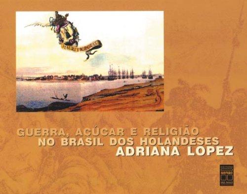 Guerra, Açúcar E Religião No Brasil Dos Holandeses, livro de Adriana Lopez