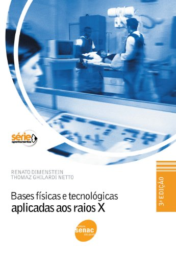 Bases Físicas e Tecnológicas Aplicadas aos Raios X, livro de Renato Dimenstein, Thomaz Ghilardi Netto