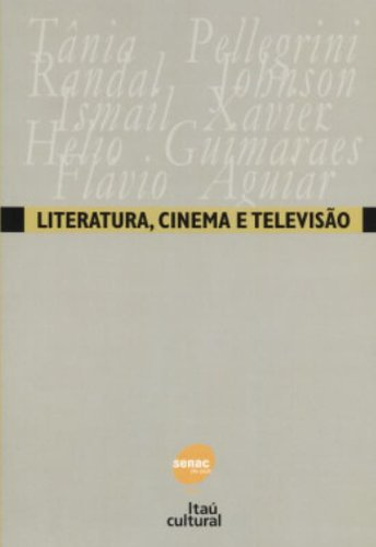 Literatura, Cinema E Televisão, livro de Ismail Xavier, Randal Johnson, Flavio Aguiar
