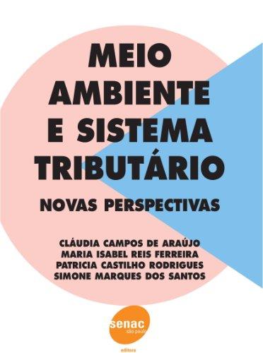 Meio Ambiente e Sistema Tributário. Novas Perspectivas, livro de Patricia Castilho Rodrigues, Maria Isabel Reis Ferreira, Claudia Campos de Araujo
