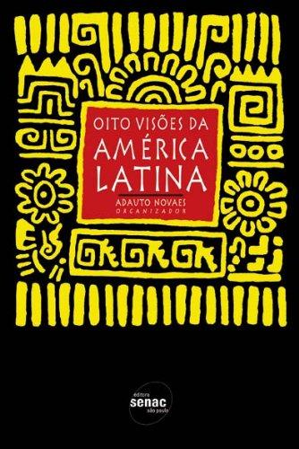 Oito Visões Da América Latina, livro de Adauto Novaes