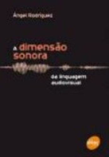 A Dimensão Sonora da Linguagem Audiovisual, livro de Ángel Rodrígues