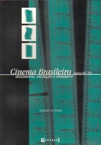 Cinema Brasileiro (anos 60-70) - dissemetria, oscilação e simulacro, livro de Cláudio da Costa