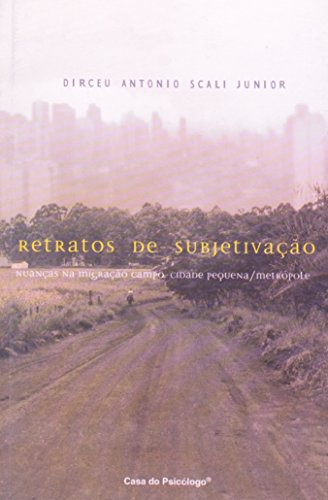 Retratos de subjetivação: nuanças na migração campo-cidade  pequena/metrópole, livro de DIRCEU ANTONIO SCALI JUNIOR