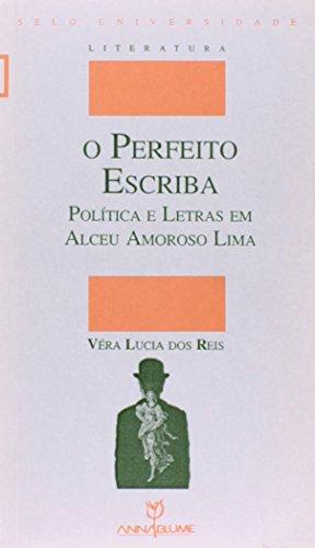 O perfeito escriba - Política e letras em Alceu Amoroso Lima, livro de Vera Lúcia dos Reis