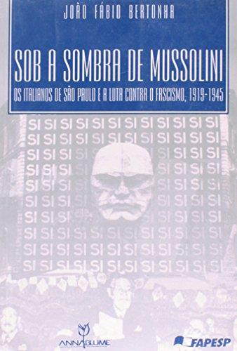 Sob a sombra de Mussolini: os italianos de São Paulo e a luta contra o fascismo, 1919/45, livro de João Fábio Bertonha