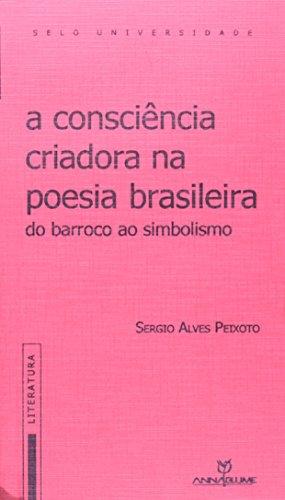 A consciência criadora na poesia brasileira - Do Barroco ao Simbolismo, livro de Sérgio Alves Peixoto