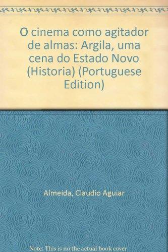 Cinema como agitador de almas: Argila, uma cena do Estado Novo, livro de Cláudio Aguiar de Almeida