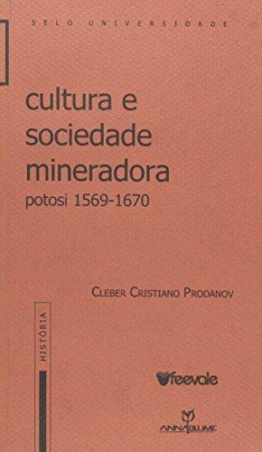 Cultura e sociedade mineradora: Potosi, 1569-1670, livro de Cleber Cristiano Prodanov