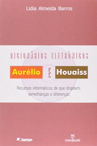 Dicionários Eletrônicos: Aurélio e Houaiss - recursos informáticos de que dispõem, semelhanças e diferenças, livro de Lidia Almeida Barros
