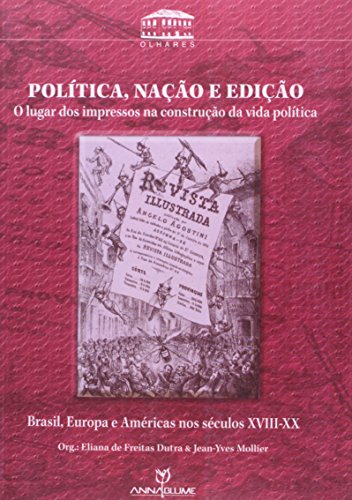 Política, Nação e Edição - o lugar dos impressos na construção da vida política, livro de Eliana de Freitas Dutra, Jean-Yves Mollier (orgs.)
