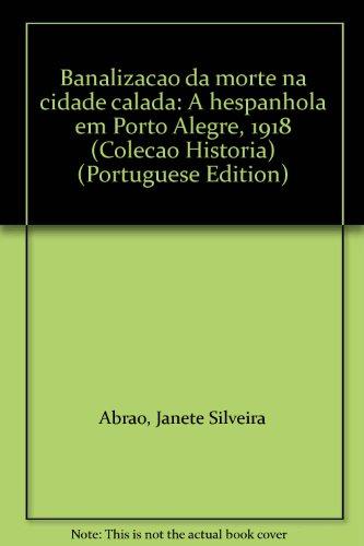 Banalização da morte na cidade calada: a Hespanhola em Porto Alegre, 1918, livro de Janete Silveira Abrão