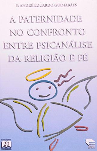 A PATERNIDADE NO CONFRONTO ENTRE PSICANÁLISE DA RELIGIÃO E FÉ, livro de Pe. André Eduardo Guimarães