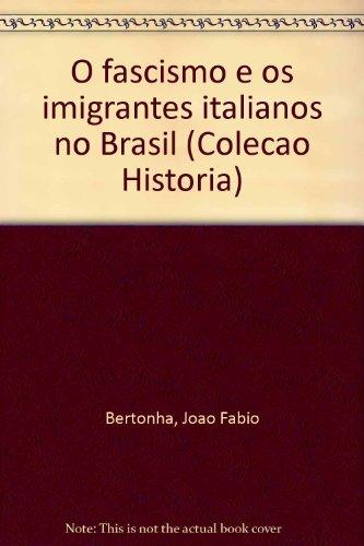 O FASCISMO E OS IMIGRANTES ITALIANOS NO BRASIL, livro de João Fábio Bertonha