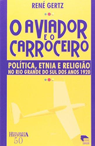 O aviador e o carroceiro: política, etnia e religião no RS, livro de René Gertz