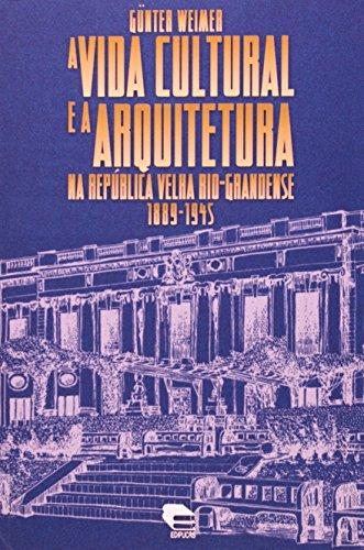 A VIDA CULTURAL E A ARQUITETURA NA REPÚBLICA VELHA RIO-GRANDENSE (1889-1945), livro de Günter Weimer